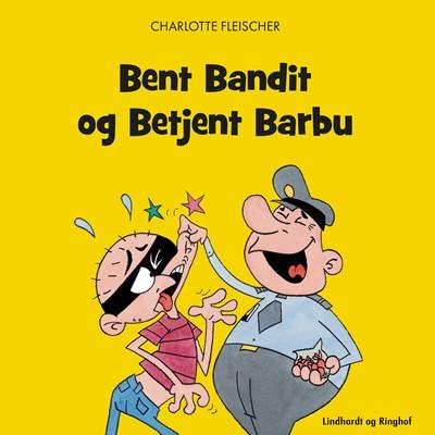 Bent Bandit og Betjent Barbu - Tegneriet, Charlotte Fleischer 9788726078367