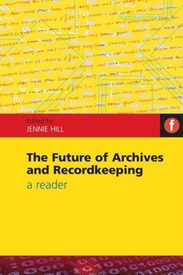 The Future of Archives and Recordkeeping  9781856046664