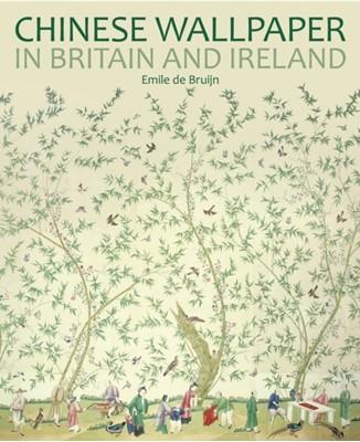 Chinese Wallpaper in Britain and Ireland Emile de Bruijn 9781781300732