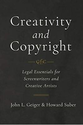 Creativity and Copyright Howard Suber, John L. Geiger 9780520303539