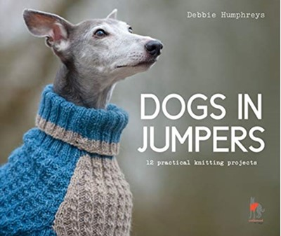 Dogs in Jumpers Debbie Humphreys 9781911624998