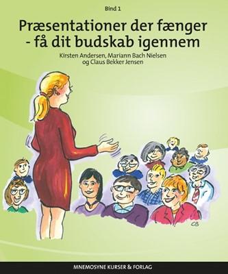 Præsentationer der fænger - Få dit budskab igennem Kirsten Andersen, Claus bekker Jensen, Mariann Bach Nielsen 9788797058732