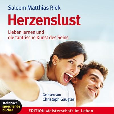Herzenslust - Lieben lernen und die tantrische Kunst des Seins Saleem Matthias Riek 9783862668519