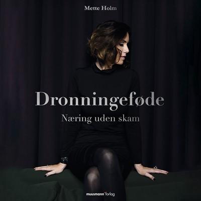 Dronningeføde - Næring uden skam Mette Holm 9788726270556