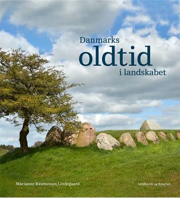 Danmarks oldtid i landskabet Marianne Rasmussen Lindegaard 9788711565216