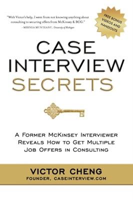 Case Interview Secrets Victor Cheng 9780984183524