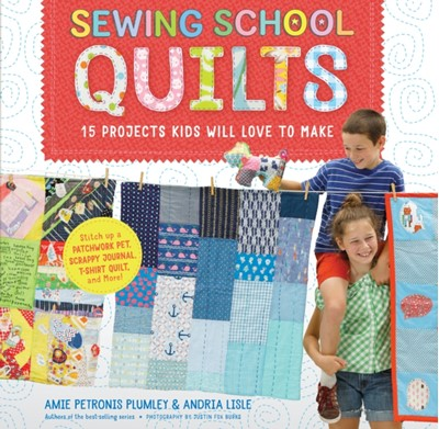Sewing School Quilts Amie Petronis Plumley, Andria Lisle 9781612128597
