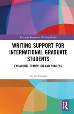 Writing Support for International Graduate Students Shyam (Stony Brook University Sharma 9781138483415