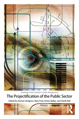 The Projectification of the Public Sector  9780367183332