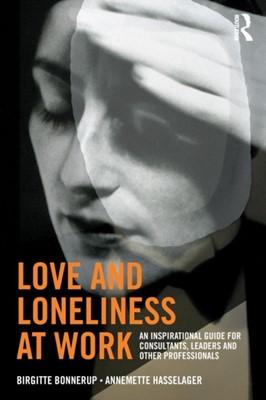 Love and Loneliness at Work Annemette Hasselager, Birgitte Bonnerup 9781138315631