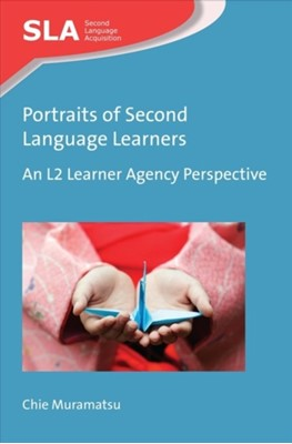 Portraits of Second Language Learners Chie Muramatsu 9781788923798