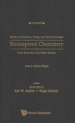 Bioinspired Chemistry: From Enzymes To Synthetic Models  9789813274433