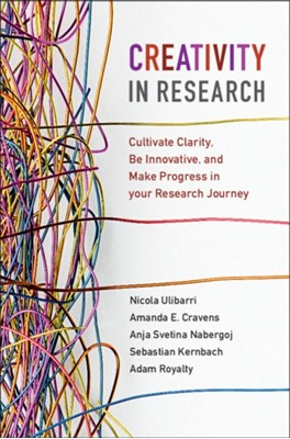 Creativity in Research Adam (Stanford University Royalty, Nicola (University of California Ulibarri, Anja (University of Ljubljana) Svetina Nabergoj, Sebastian Kernbach, Amanda E. Cravens 9781108706117