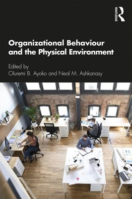 Organizational Behaviour and the Physical Environment  9781138053533