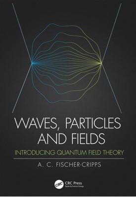 Waves, Particles and Fields Anthony C. (Fischer-Cripps Laboratories Pty Ltd Fischer-Cripps 9780367198763