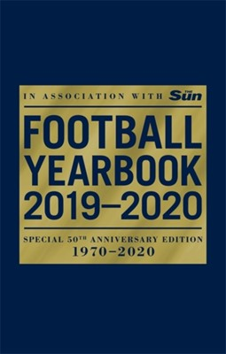 The Football Yearbook 2019-2020 in association with The Sun - Special 50th Anniversary Edition Headline 9781472261113