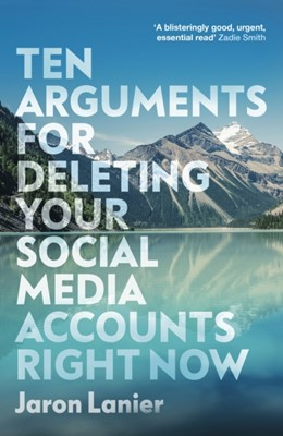Ten Arguments For Deleting Your Social Media Accounts Right Now Jaron Lanier 9781529112405