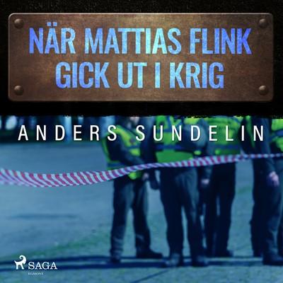 När Mattias Flink gick ut i krig Anders Sundelin 9788726292480