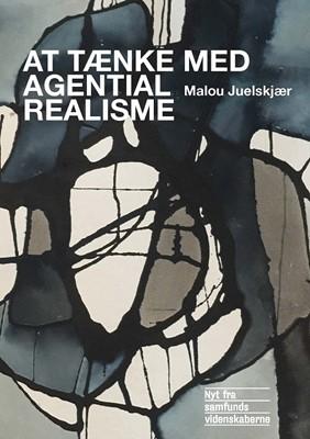 At tænke med agential realisme Malou Juelskjær 9788776831653