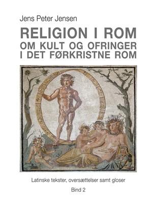 Religion i Rom - Om kult og ofringer i det førkristne Rom Jens Peter Jensen 9788743016755