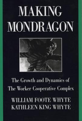 Making Mondragon William Foote Whyte, Kathleen King Whyte 9780875461823