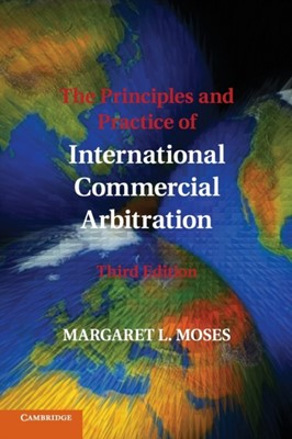 The Principles and Practice of International Commercial Arbitration Margaret L. Moses 9781316606285