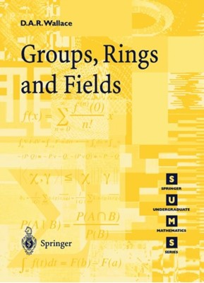 Groups, Rings and Fields David A.R. Wallace 9783540761778