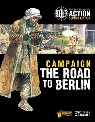 Bolt Action: Campaign: The Road to Berlin Warlord Games 9781472817921