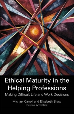 Ethical Maturity in the Helping Professions Elisabeth Shaw, Michael Carroll 9781849053877