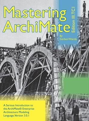 Mastering ArchiMate Edition III Gerben Wierda 9789081984096