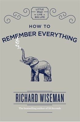 How to Remember Everything Richard Wiseman 9781787472310