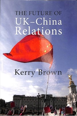 The Future of UK-China Relations Kerry (King's College London) Brown 9781788211574