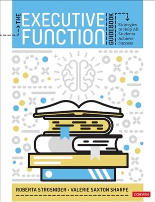 The Executive Function Guidebook Valerie Saxton Sharpe, Roberta I. Strosnider 9781544379289
