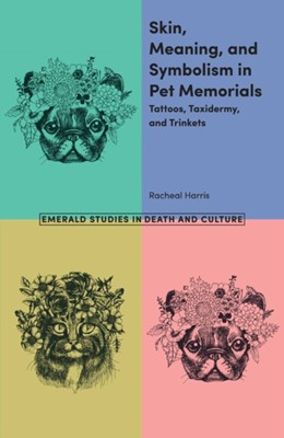 Skin, Meaning, and Symbolism in Pet Memorials Racheal Harris 9781787564220