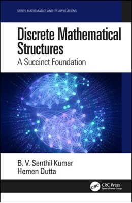 Discrete Mathematical Structures Hemen (Department of Mathematics Dutta, B. V. Senthil (Nizwa College of Technology) Kumar 9780367148690