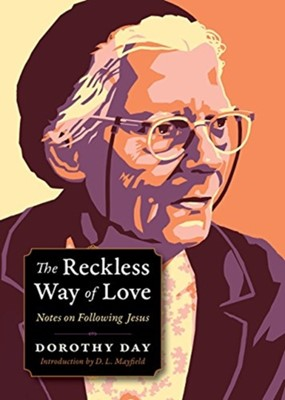 Reckless Way of Love Dorothy Day 9780874867923