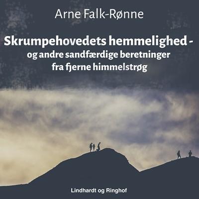 Skrumpehovedets hemmelighed - og andre sandfærdige beretninger fra fjerne himmelstrøg Arne Falk-Rønne 9788726112108