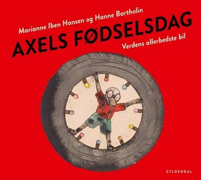 Axels fødselsdag. Verdens allerbedste bil Marianne Iben Hansen, Hanne Bartholin 9788702260663