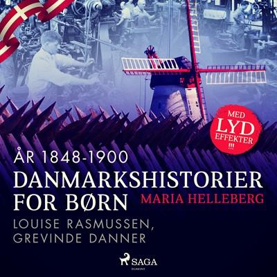Danmarkshistorier for børn (32) (år 1848-1900) - Louise Rasmussen, Grevinde Danner Maria Helleberg 9788726307870
