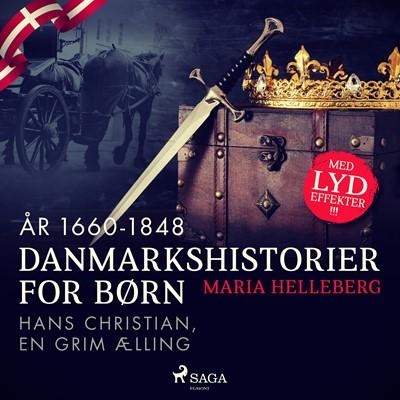 Danmarkshistorier for børn (30) (år 1660-1848) - Hans Christian, en grim ælling Maria Helleberg 9788726307979