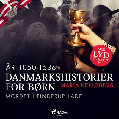 Danmarkshistorier for børn (9) (år 1050-1536) - Mordet i Finderup Lade Maria Helleberg 9788726307788