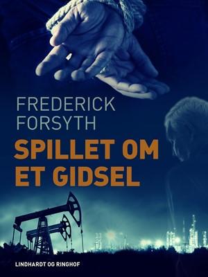 Spillet om et gidsel Frederick Forsyth 9788726263985