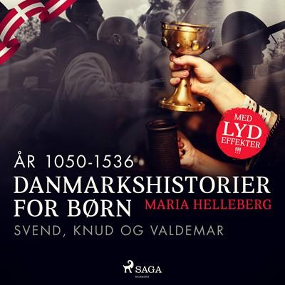 Danmarkshistorier for børn (7) (år 1050-1536) - Svend, Knud og Valdemar Maria Helleberg 9788726307900