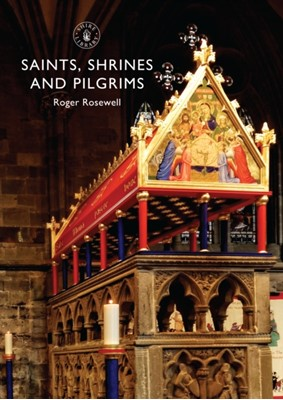Saints, Shrines and Pilgrims Roger Rosewell 9780747814023