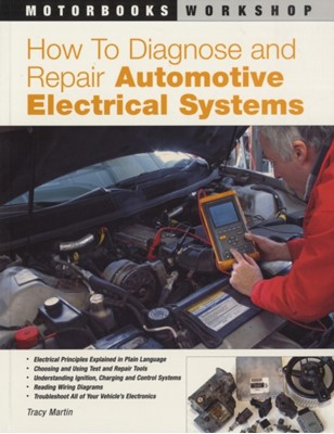 How to Diagnose and Repair Automotive Electrical Systems Tracy Martin 9780760320990