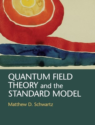 Quantum Field Theory and the Standard Model Matthew D. (Harvard University Schwartz 9781107034730