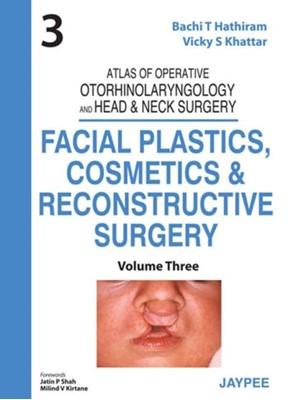 Atlas of Operative Otorhinolaryngology and Head & Neck Surgery: Facial Plastics, Cosmetics and Reconstructive Surgery Vicky S. Khattar, Bachi T Hathiram 9789350904817
