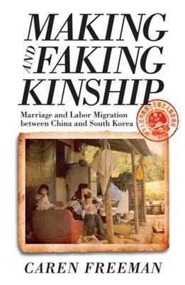 Making and Faking Kinship Caren Freeman 9780801449581