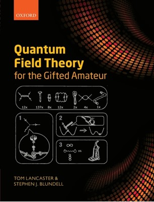 Quantum Field Theory for the Gifted Amateur Tom (Lecturer in Physics Lancaster, Stephen J. (Professor of Physics Blundell 9780199699339