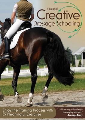 Creative Dressage Schooling Julia Kohl 9781570768606